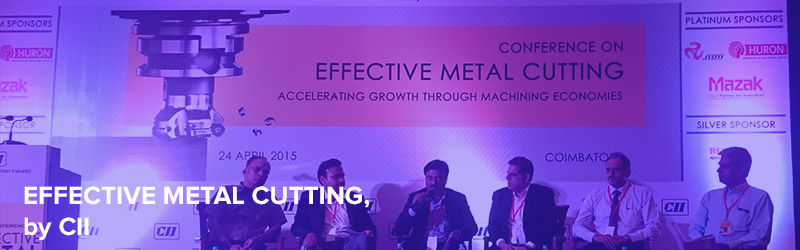"Conference on ""EFFECTIVE METAL CUTTING""  – by CII, held at Coimbatore in April, 2015"