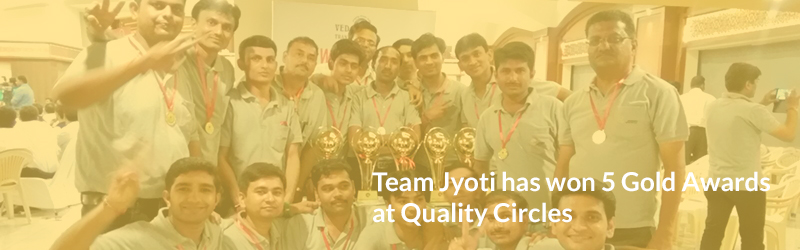Team Jyoti has won 5 Gold Awards at Quality Circles
