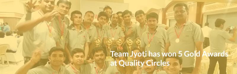 Team Jyoti has won 5 Gold Awards at Quality Circles