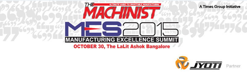 "The Times Group presents : The Machinist  "" Manufacturing Excellence Summit""  Co-partnered by Jyoti CNC Automation Ltd."