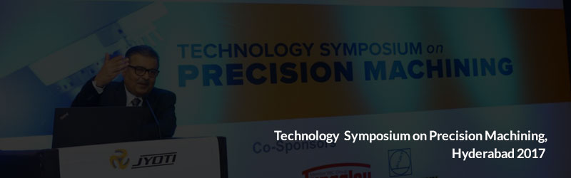 Technology Symposium on Precision Machining, Hyderabad